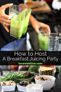 How to Host a Breakfast Juicing Party